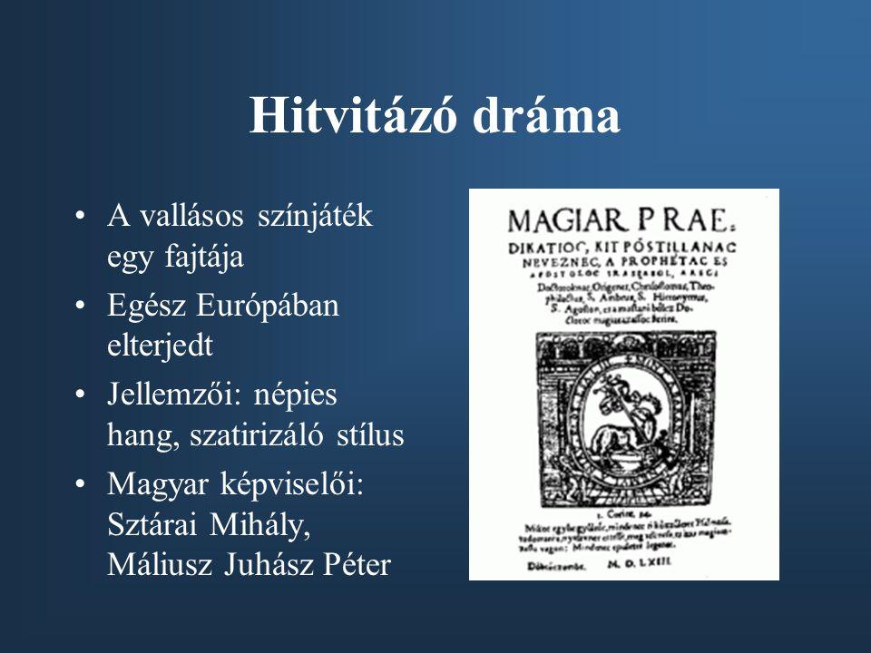 Hitvitázó dráma A vallásos színjáték egy fajtája Egész Európában elterjedt Jellemzői: népies hang, szatirizáló stílus Magyar képviselői: Sztárai Mihál
