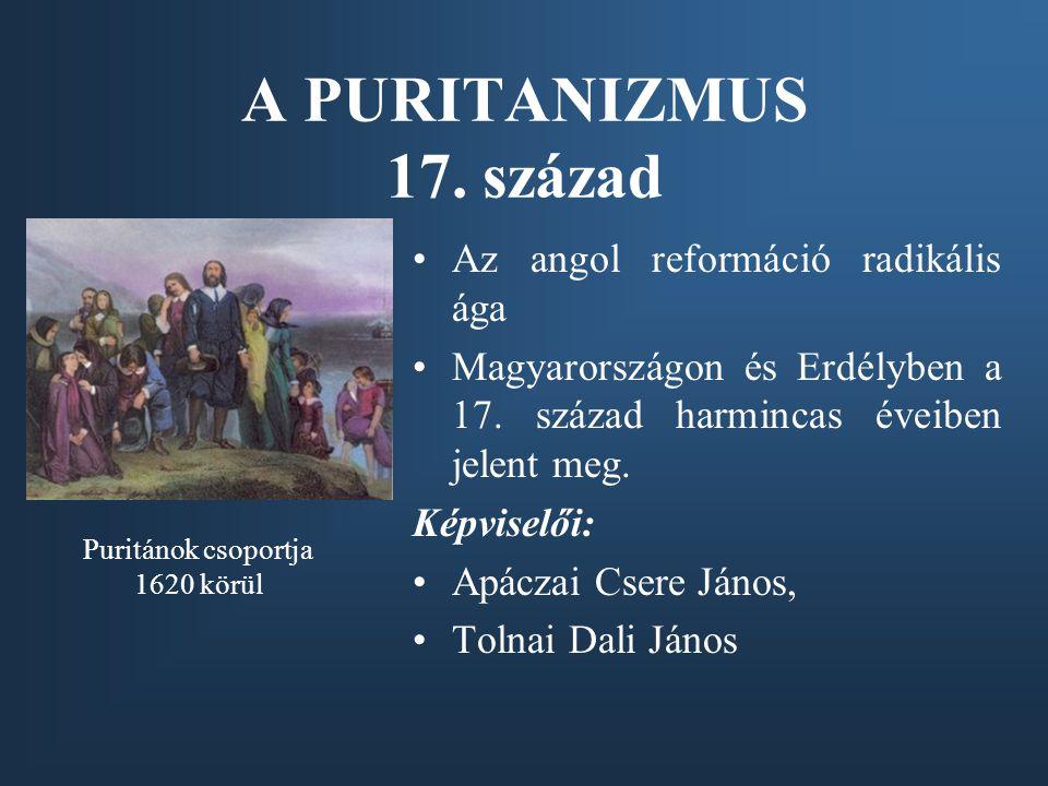 A PURITANIZMUS 17. század Az angol reformáció radikális ága Magyarországon és Erdélyben a 17. század harmincas éveiben jelent meg. Képviselői: Apáczai