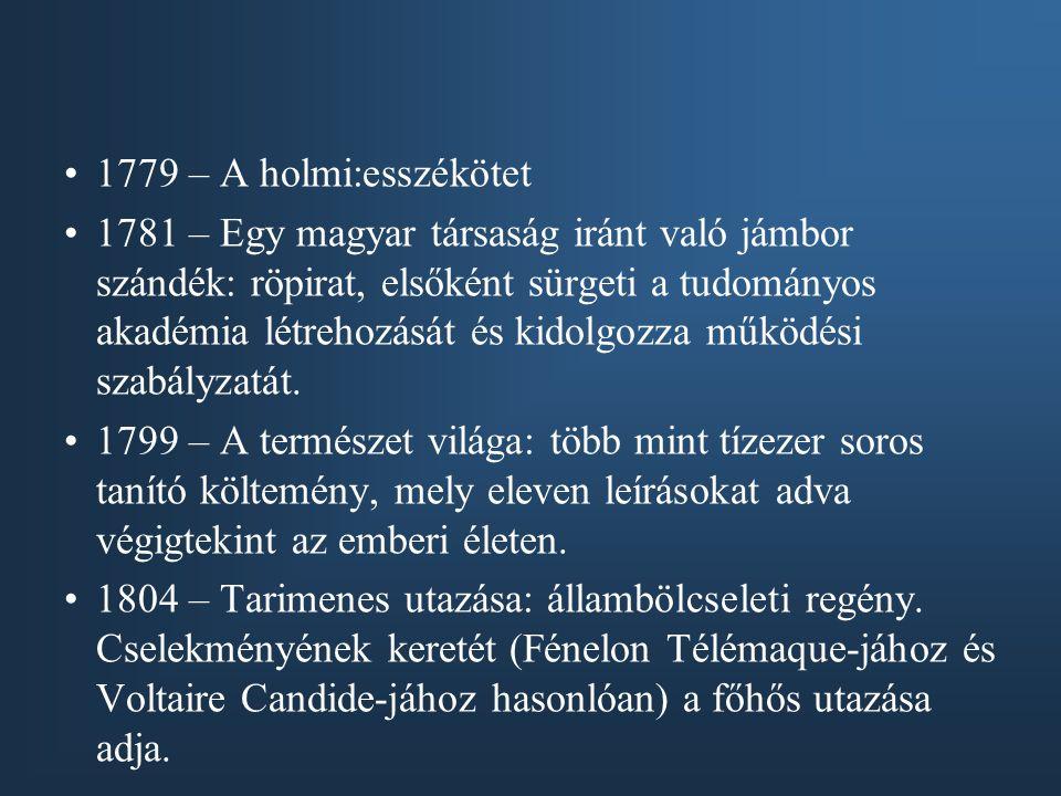 1779 – A holmi:esszékötet 1781 – Egy magyar társaság iránt való jámbor szándék: röpirat, elsőként sürgeti a tudományos akadémia létrehozását és kidolgozza működési szabályzatát.