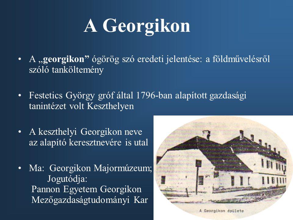 """A Georgikon A """"georgikon"""" ógörög szó eredeti jelentése: a földművelésről szóló tanköltemény Festetics György gróf által 1796-ban alapított gazdasági t"""