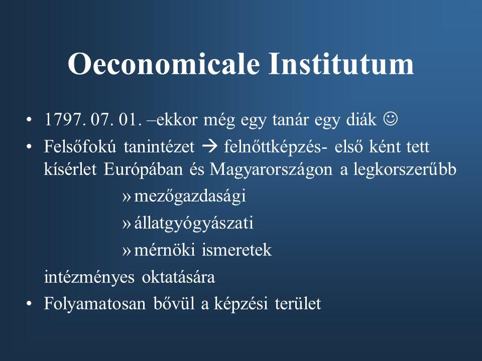 Oeconomicale Institutum 1797. 07. 01. –ekkor még egy tanár egy diák Felsőfokú tanintézet  felnőttképzés- első ként tett kísérlet Európában és Magyaro