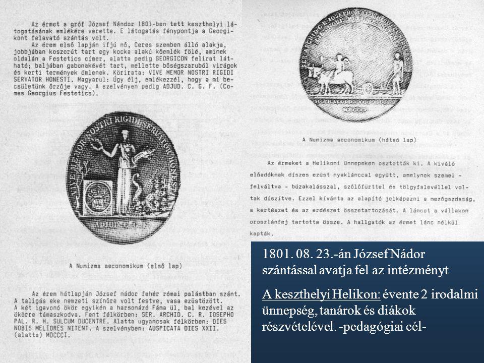 1801. 08. 23.-án József Nádor szántással avatja fel az intézményt A keszthelyi Helikon: évente 2 irodalmi ünnepség, tanárok és diákok részvételével. -