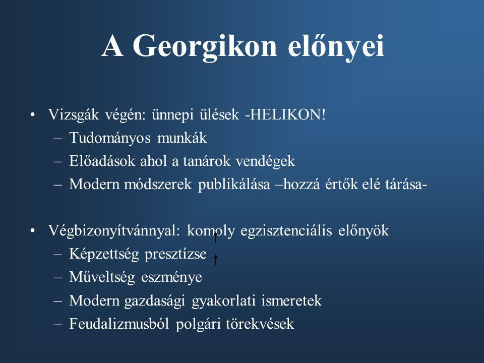 A Georgikon előnyei Vizsgák végén: ünnepi ülések -HELIKON! –Tudományos munkák –Előadások ahol a tanárok vendégek –Modern módszerek publikálása –hozzá