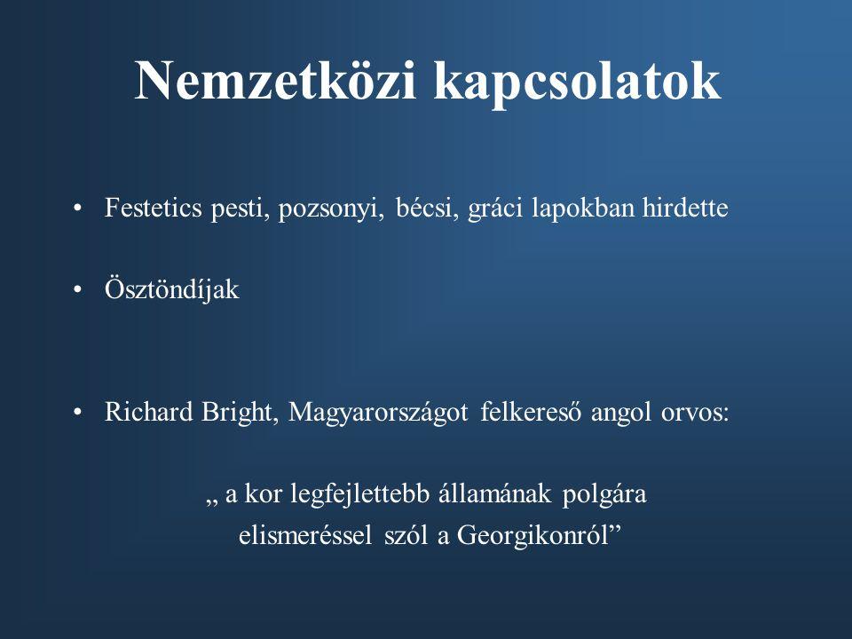 """Nemzetközi kapcsolatok Festetics pesti, pozsonyi, bécsi, gráci lapokban hirdette Ösztöndíjak Richard Bright, Magyarországot felkereső angol orvos: """" a kor legfejlettebb államának polgára elismeréssel szól a Georgikonról"""