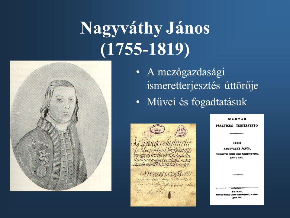 Nagyváthy János (1755-1819) A mezőgazdasági ismeretterjesztés úttörője Művei és fogadtatásuk