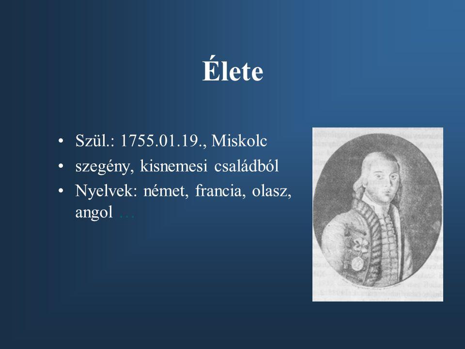 Élete Szül.: 1755.01.19., Miskolc szegény, kisnemesi családból Nyelvek: német, francia, olasz, angol …