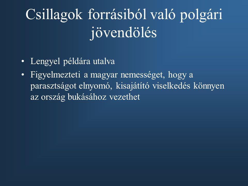 Csillagok forrásiból való polgári jövendölés Lengyel példára utalva Figyelmezteti a magyar nemességet, hogy a parasztságot elnyomó, kisajátító viselkedés könnyen az ország bukásához vezethet