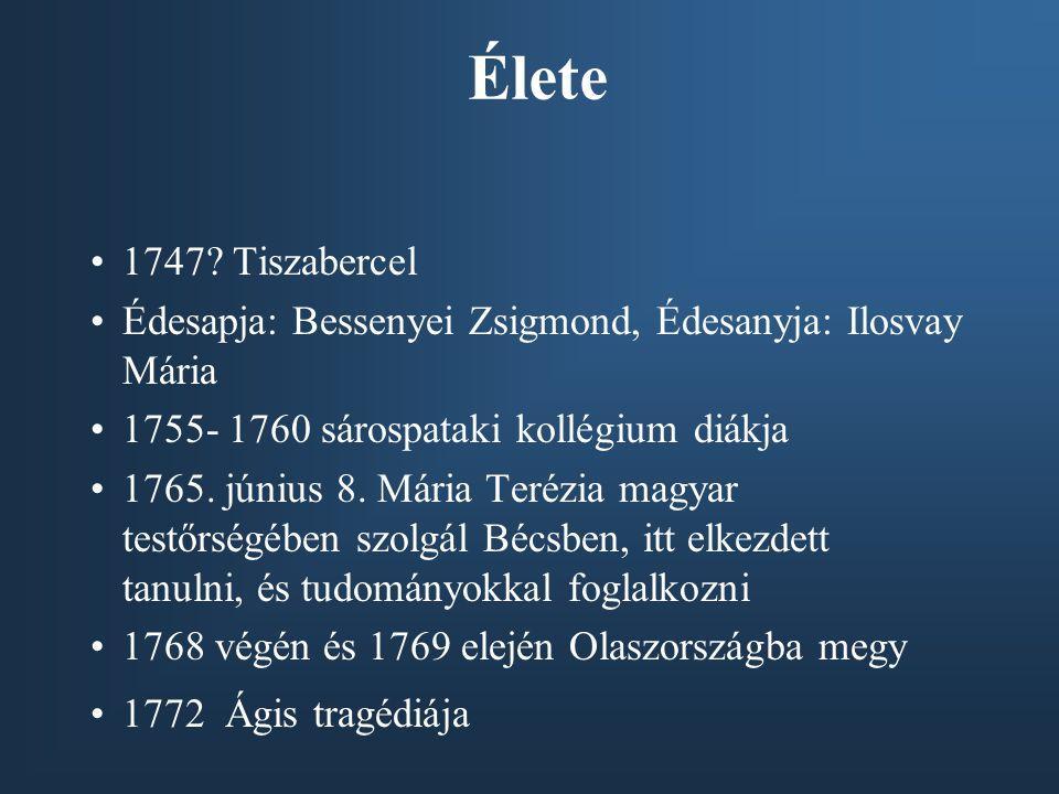 Élete 1747? Tiszabercel Édesapja: Bessenyei Zsigmond, Édesanyja: Ilosvay Mária 1755- 1760 sárospataki kollégium diákja 1765. június 8. Mária Terézia m