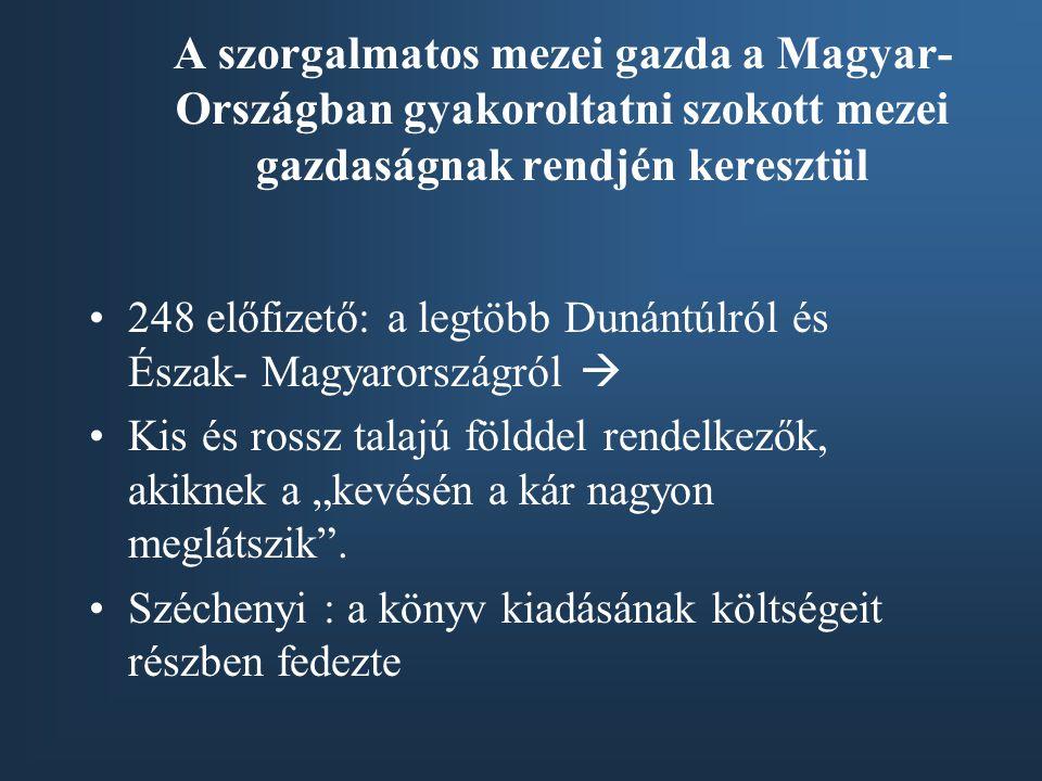 """A szorgalmatos mezei gazda a Magyar- Országban gyakoroltatni szokott mezei gazdaságnak rendjén keresztül 248 előfizető: a legtöbb Dunántúlról és Észak- Magyarországról  Kis és rossz talajú földdel rendelkezők, akiknek a """"kevésén a kár nagyon meglátszik ."""