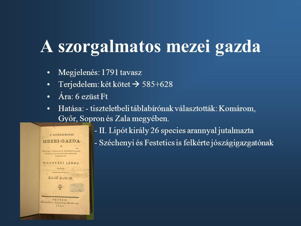 A szorgalmatos mezei gazda Megjelenés: 1791 tavasz Terjedelem: két kötet  585+628 Ára: 6 ezüst Ft Hatása: - tiszteletbeli táblabírónak választották: Komárom, Győr, Sopron és Zala megyében.