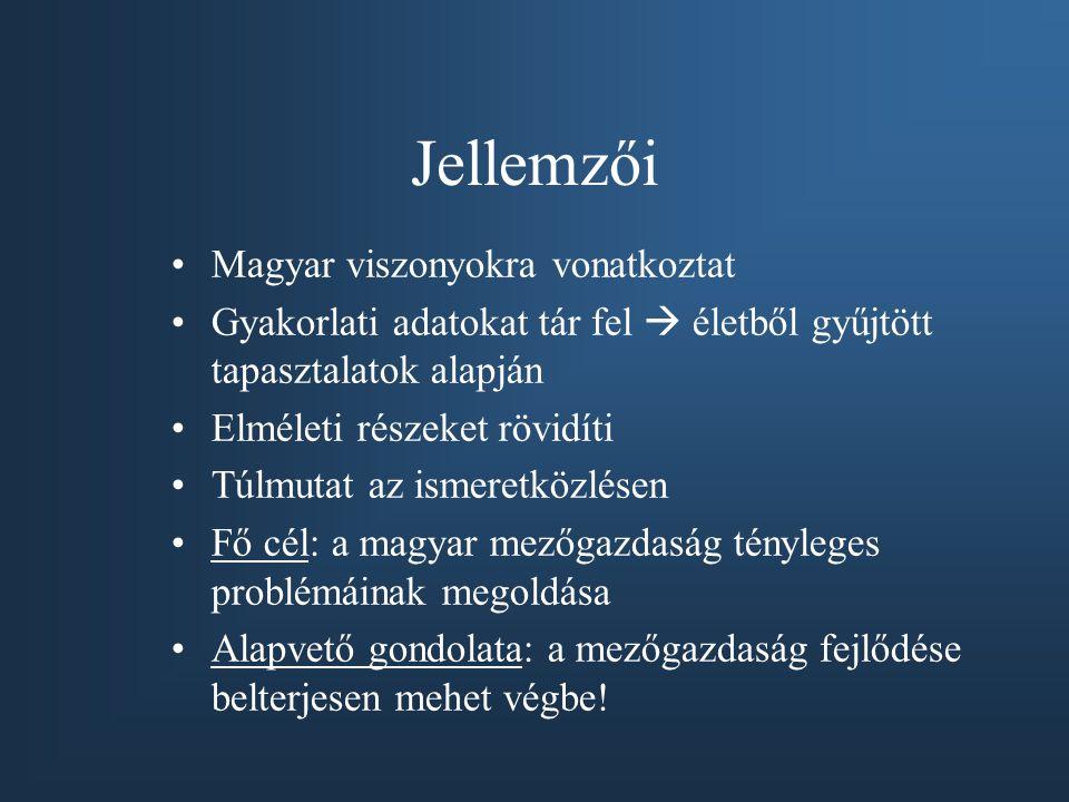 Jellemzői Magyar viszonyokra vonatkoztat Gyakorlati adatokat tár fel  életből gyűjtött tapasztalatok alapján Elméleti részeket rövidíti Túlmutat az ismeretközlésen Fő cél: a magyar mezőgazdaság tényleges problémáinak megoldása Alapvető gondolata: a mezőgazdaság fejlődése belterjesen mehet végbe!