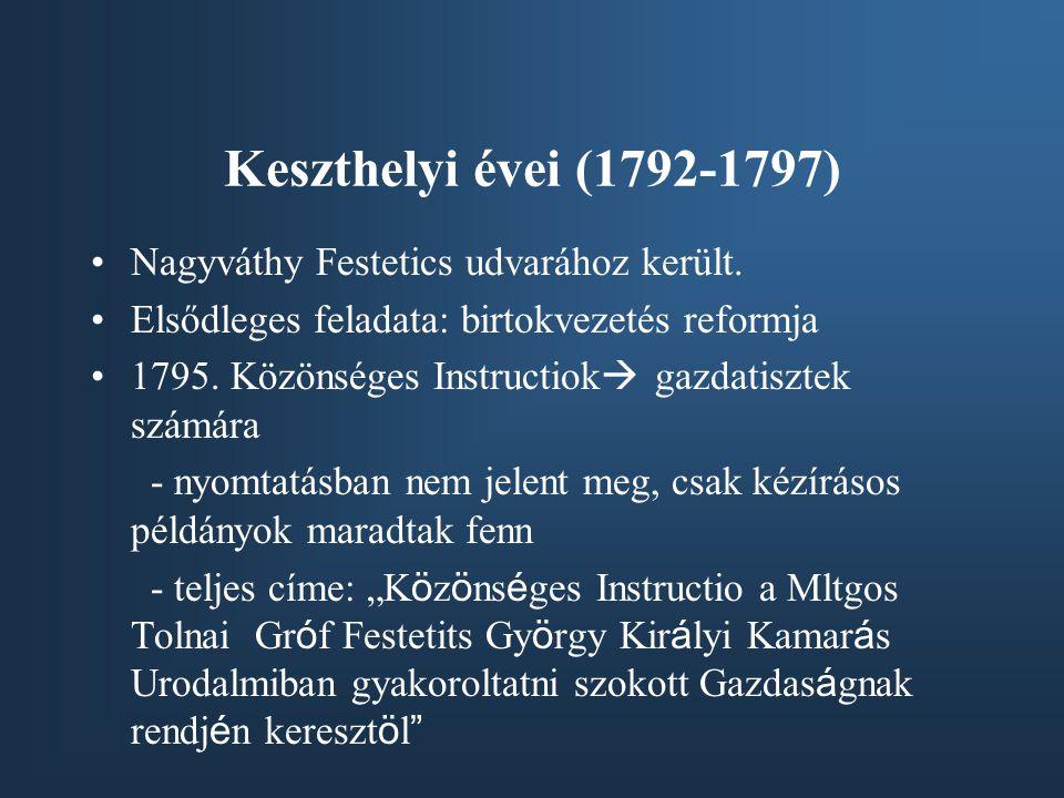 Keszthelyi évei (1792-1797) Nagyváthy Festetics udvarához került. Elsődleges feladata: birtokvezetés reformja 1795. Közönséges Instructiok  gazdatisz