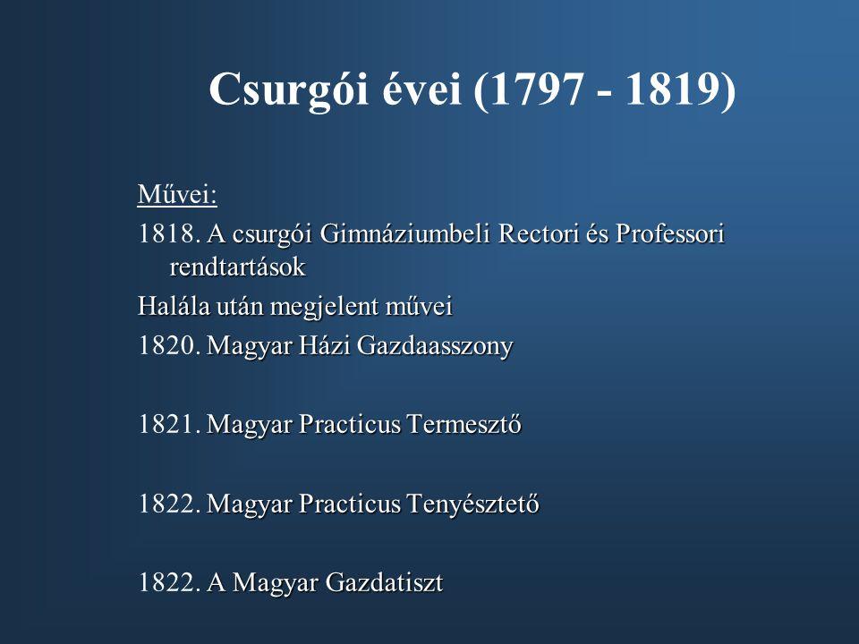 Csurgói évei (1797 - 1819) Művei: A csurgói Gimnáziumbeli Rectori és Professori rendtartások 1818. A csurgói Gimnáziumbeli Rectori és Professori rendt