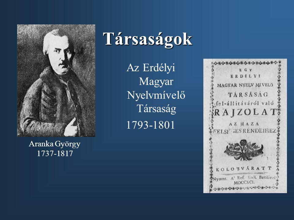 Társaságok Az Erdélyi Magyar Nyelvmívelő Társaság 1793-1801 Aranka György 1737-1817