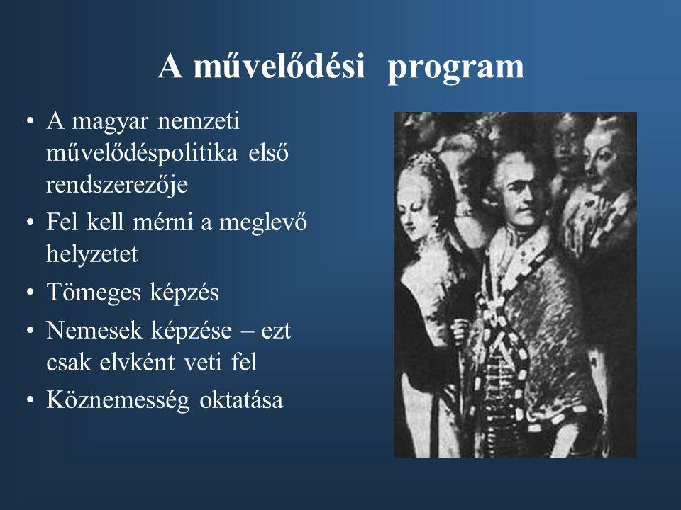A művelődési program A magyar nemzeti művelődéspolitika első rendszerezője Fel kell mérni a meglevő helyzetet Tömeges képzés Nemesek képzése – ezt csak elvként veti fel Köznemesség oktatása