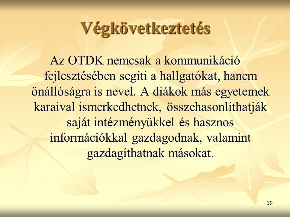 19 Végkövetkeztetés Az OTDK nemcsak a kommunikáció fejlesztésében segíti a hallgatókat, hanem önállóságra is nevel.