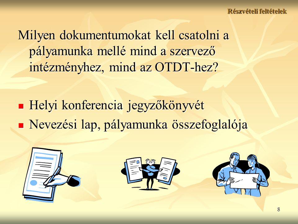 8 Részvételi feltételek Milyen dokumentumokat kell csatolni a pályamunka mellé mind a szervező intézményhez, mind az OTDT-hez.