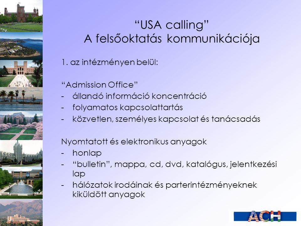 """""""USA calling"""" A felsőoktatás kommunikációja 1. az intézményen belül: """"Admission Office"""" -állandó információ koncentráció -folyamatos kapcsolattartás -"""