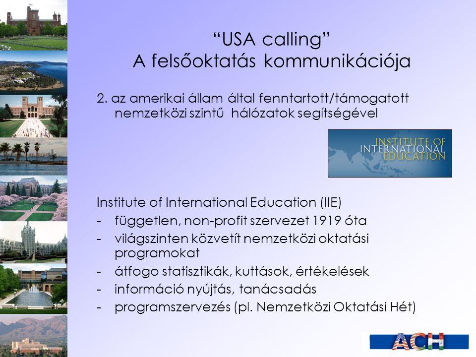 """""""USA calling"""" A felsőoktatás kommunikációja 2. az amerikai állam által fenntartott/támogatott nemzetközi szintű hálózatok segítségével Institute of In"""