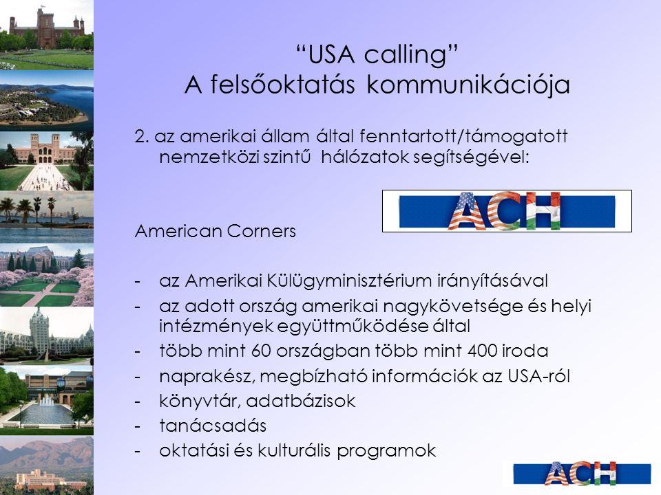 """""""USA calling"""" A felsőoktatás kommunikációja 2. az amerikai állam által fenntartott/támogatott nemzetközi szintű hálózatok segítségével: American Corne"""