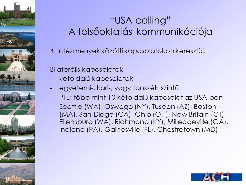 """""""USA calling"""" A felsőoktatás kommunikációja 4. intézmények közötti kapcsolatokon keresztül: Bilaterális kapcsolatok - kétoldalú kapcsolatok - egyetemi"""