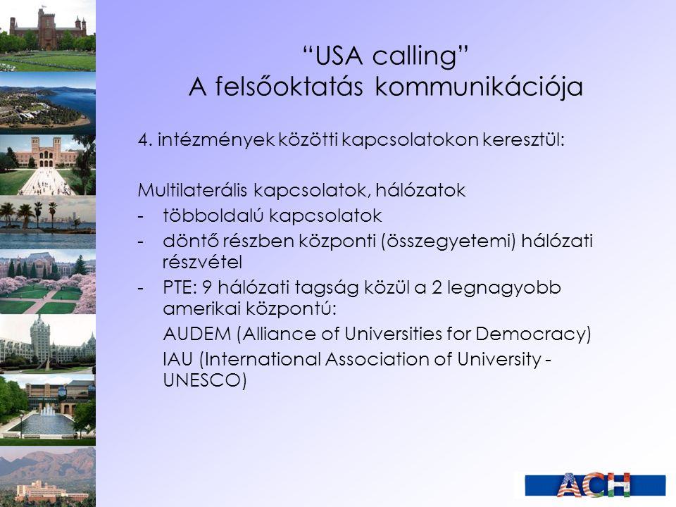 """""""USA calling"""" A felsőoktatás kommunikációja 4. intézmények közötti kapcsolatokon keresztül: Multilaterális kapcsolatok, hálózatok - többoldalú kapcsol"""