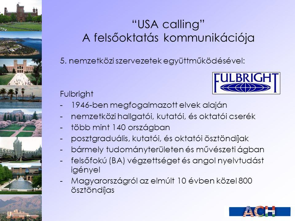 """""""USA calling"""" A felsőoktatás kommunikációja 5. nemzetközi szervezetek együttműködésével: Fulbright - 1946-ben megfogalmazott elvek alaján - nemzetközi"""