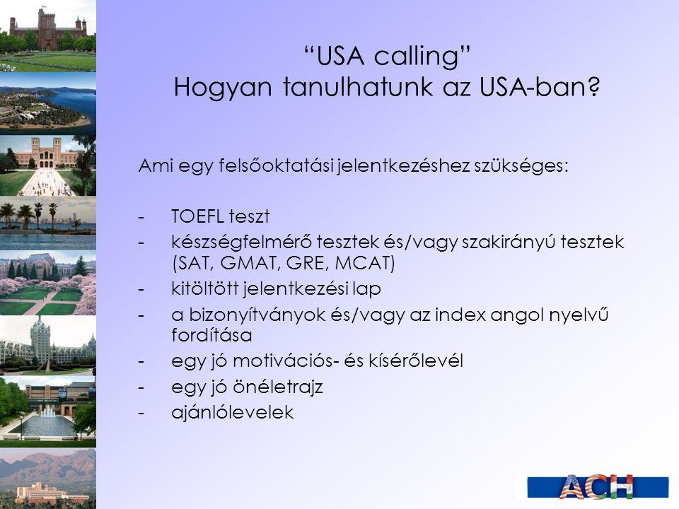 """""""USA calling"""" Hogyan tanulhatunk az USA-ban? Ami egy felsőoktatási jelentkezéshez szükséges: - TOEFL teszt -készségfelmérő tesztek és/vagy szakirányú"""