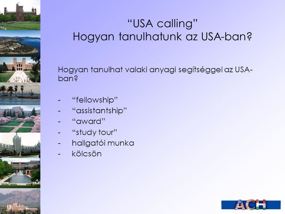 """""""USA calling"""" Hogyan tanulhatunk az USA-ban? Hogyan tanulhat valaki anyagi segítséggel az USA- ban? -""""fellowship"""" -""""assistantship"""" -""""award"""" -""""study to"""