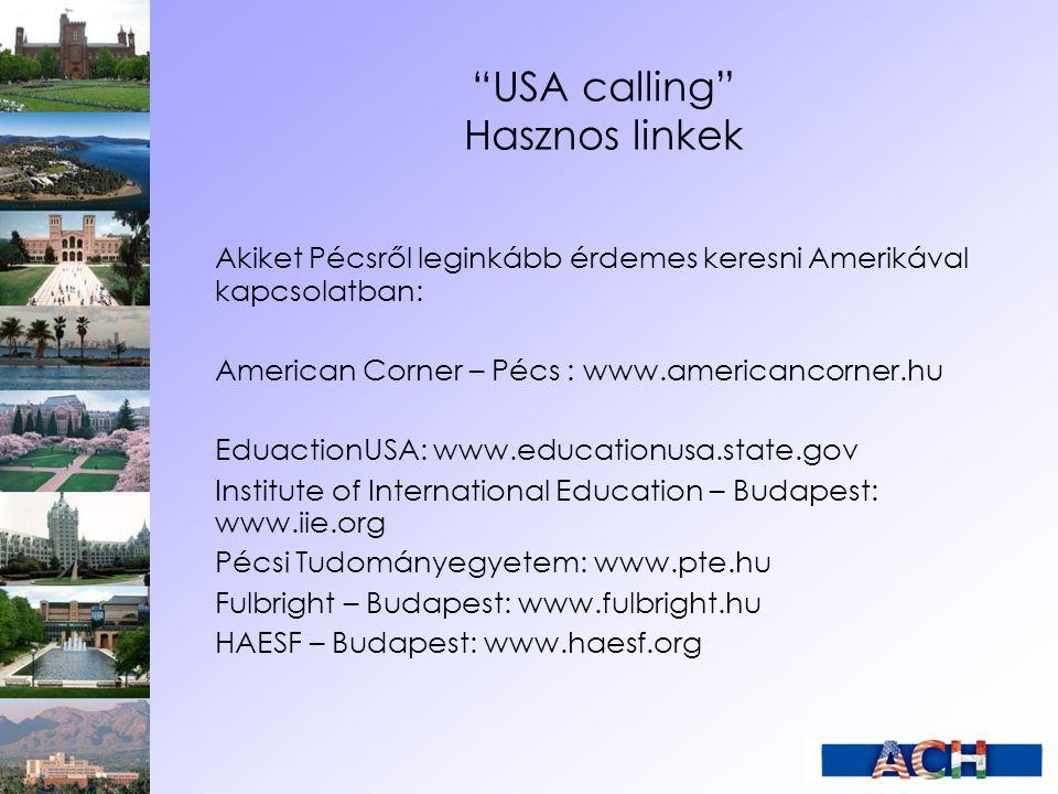 """""""USA calling"""" Hasznos linkek Akiket Pécsről leginkább érdemes keresni Amerikával kapcsolatban: American Corner – Pécs : www.americancorner.hu Eduactio"""