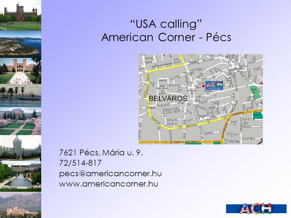 """USA calling"" American Corner - Pécs 7621 Pécs, Mária u. 9. 72/514-817 pecs@americancorner.hu www.americancorner.hu"