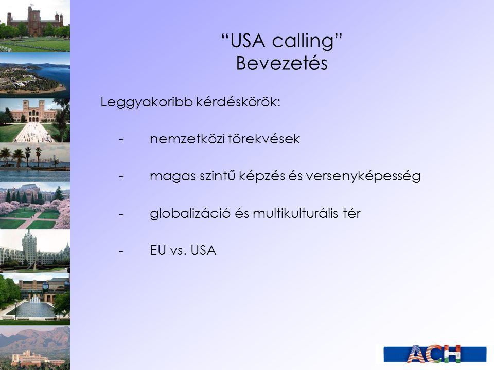 USA calling Bevezetés Leggyakoribb kérdéskörök: -nemzetközi törekvések -magas szintű képzés és versenyképesség -globalizáció és multikulturális tér -EU vs.