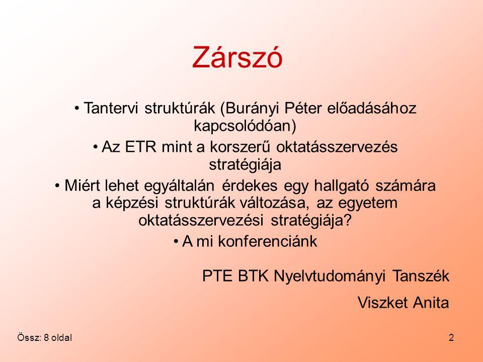 2 Viszket Anita PTE BTK Nyelvtudományi Tanszék Össz: 8 oldal Zárszó Tantervi struktúrák (Burányi Péter előadásához kapcsolódóan) Az ETR mint a korszerű oktatásszervezés stratégiája Miért lehet egyáltalán érdekes egy hallgató számára a képzési struktúrák változása, az egyetem oktatásszervezési stratégiája.