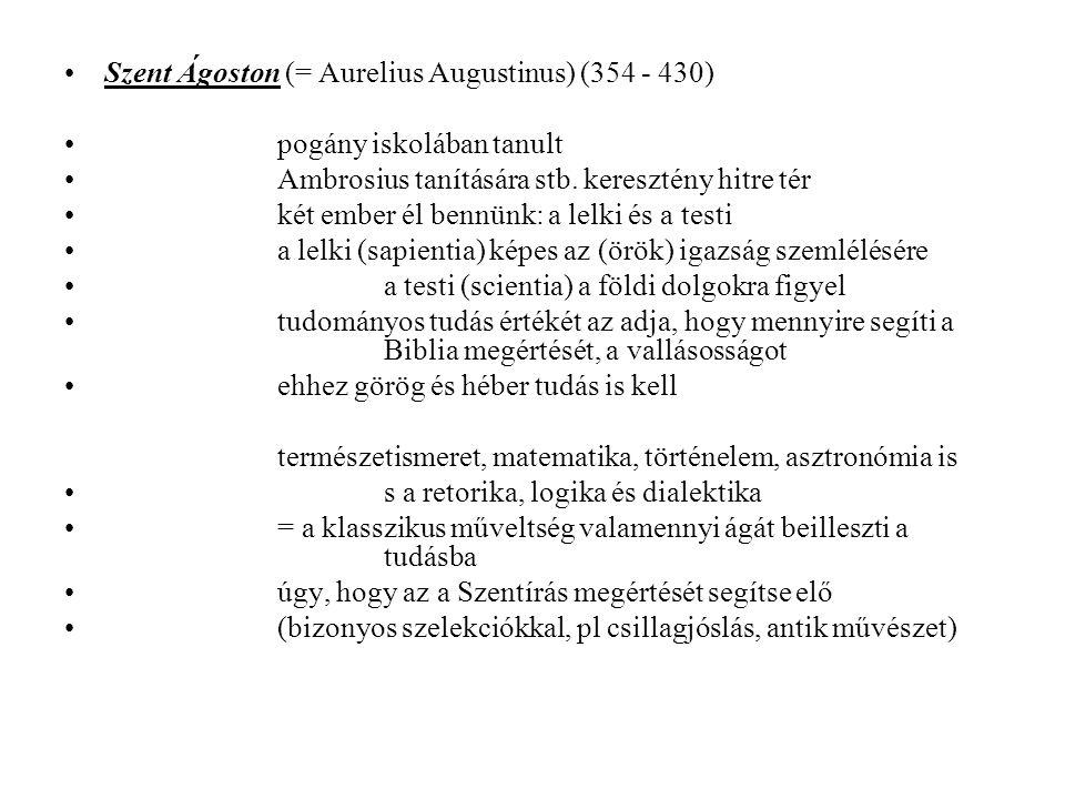 Szent Ágoston (= Aurelius Augustinus) (354 - 430) pogány iskolában tanult Ambrosius tanítására stb. keresztény hitre tér két ember él bennünk: a lelki