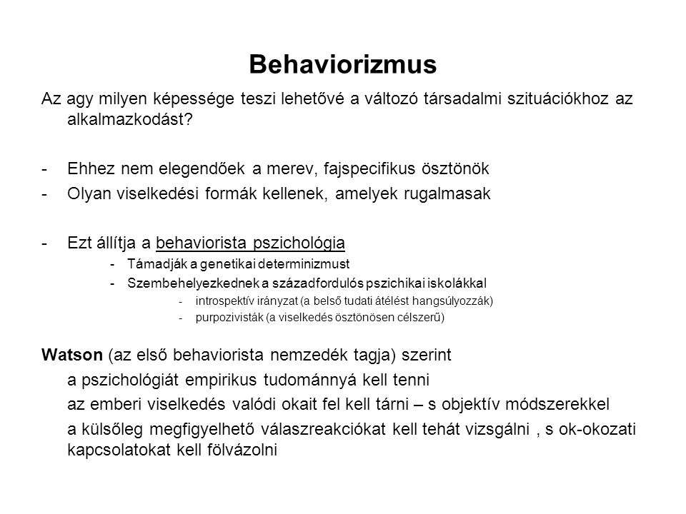 Behaviorizmus Az agy milyen képessége teszi lehetővé a változó társadalmi szituációkhoz az alkalmazkodást? -Ehhez nem elegendőek a merev, fajspecifiku