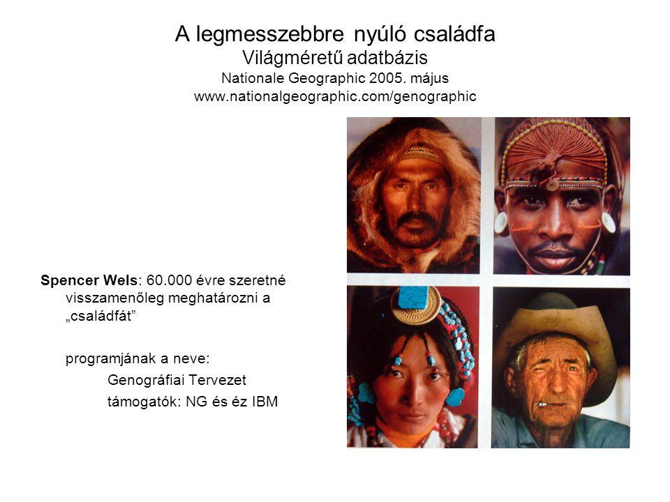 A legmesszebbre nyúló családfa Világméretű adatbázis Nationale Geographic 2005.