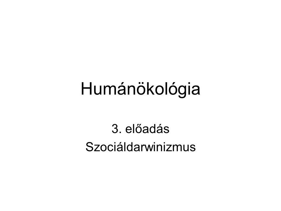 Humánökológia 3. előadás Szociáldarwinizmus