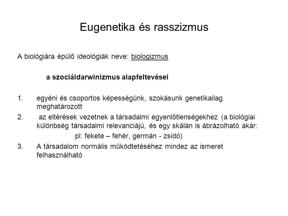 Eugenetika és rasszizmus A biológiára épülő ideológiák neve: biologizmus a szociáldarwinizmus alapfeltevései 1.egyéni és csoportos képességünk, szokás