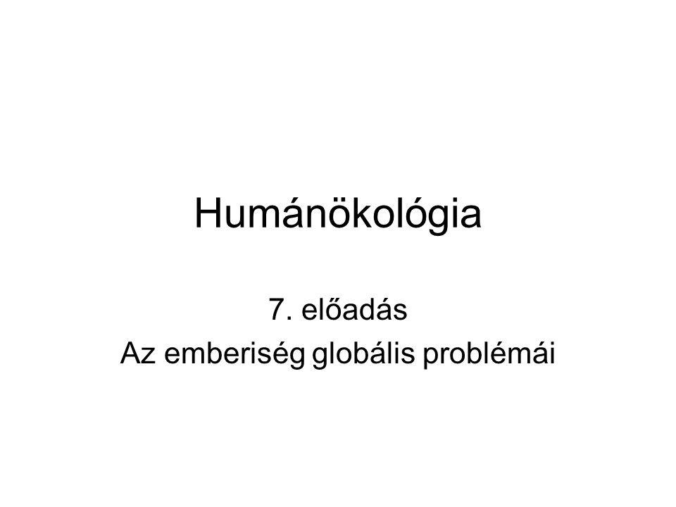 Humánökológia 7. előadás Az emberiség globális problémái