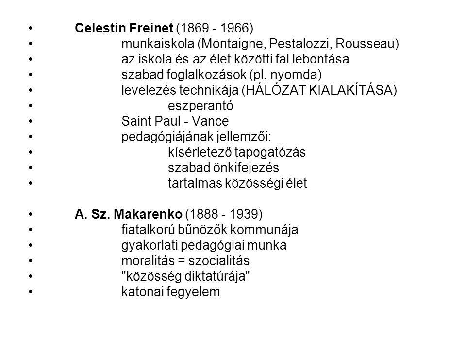 Celestin Freinet (1869 - 1966) munkaiskola (Montaigne, Pestalozzi, Rousseau) az iskola és az élet közötti fal lebontása szabad foglalkozások (pl. nyom