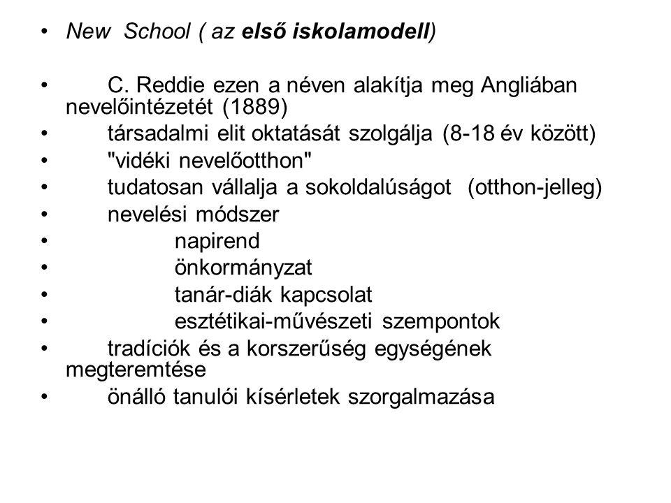 New School ( az első iskolamodell) C. Reddie ezen a néven alakítja meg Angliában nevelőintézetét (1889) társadalmi elit oktatását szolgálja (8-18 év k