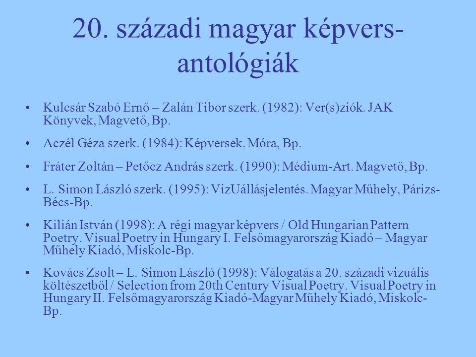 20. századi magyar képvers- antológiák Kulcsár Szabó Ernő – Zalán Tibor szerk. (1982): Ver(s)ziók. JAK Könyvek, Magvető, Bp. Aczél Géza szerk. (1984):