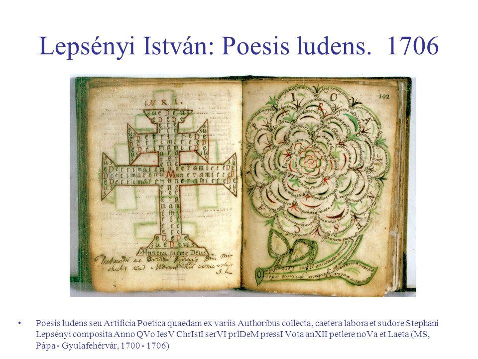 Lepsényi István: Poesis ludens. 1706 Poesis ludens seu Artificia Poetica quaedam ex variis Authoribus collecta, caetera labora et sudore Stephani Leps