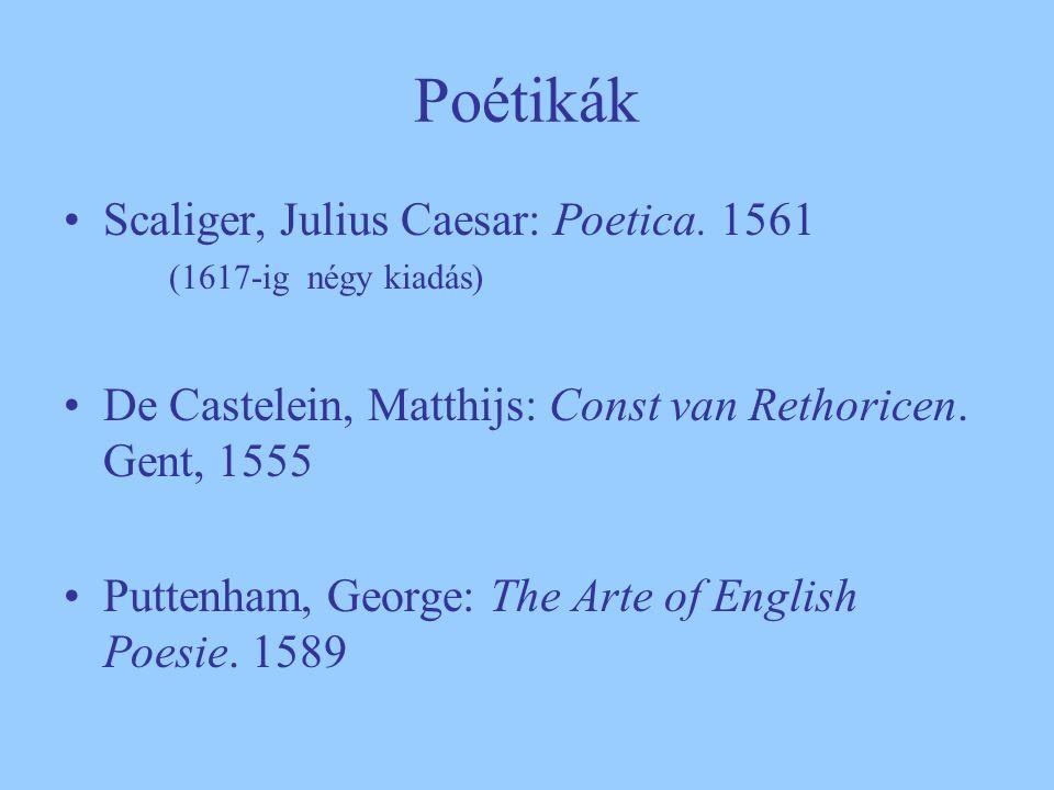 Poétikák Scaliger, Julius Caesar: Poetica. 1561 (1617-ig négy kiadás) De Castelein, Matthijs: Const van Rethoricen. Gent, 1555 Puttenham, George: The