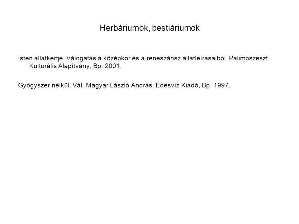 Herbáriumok, bestiáriumok Isten állatkertje. Válogatás a középkor és a reneszánsz állatleírásaiból. Palimpszeszt Kulturális Alapítvány, Bp. 2001. Gyóg