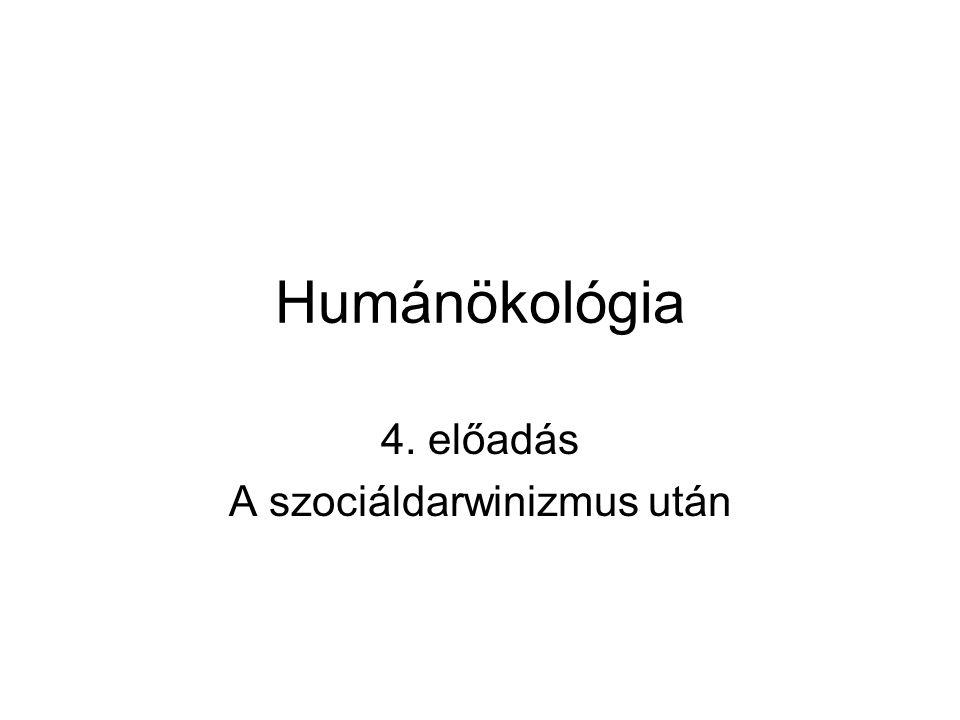 Humánökológia 4. előadás A szociáldarwinizmus után