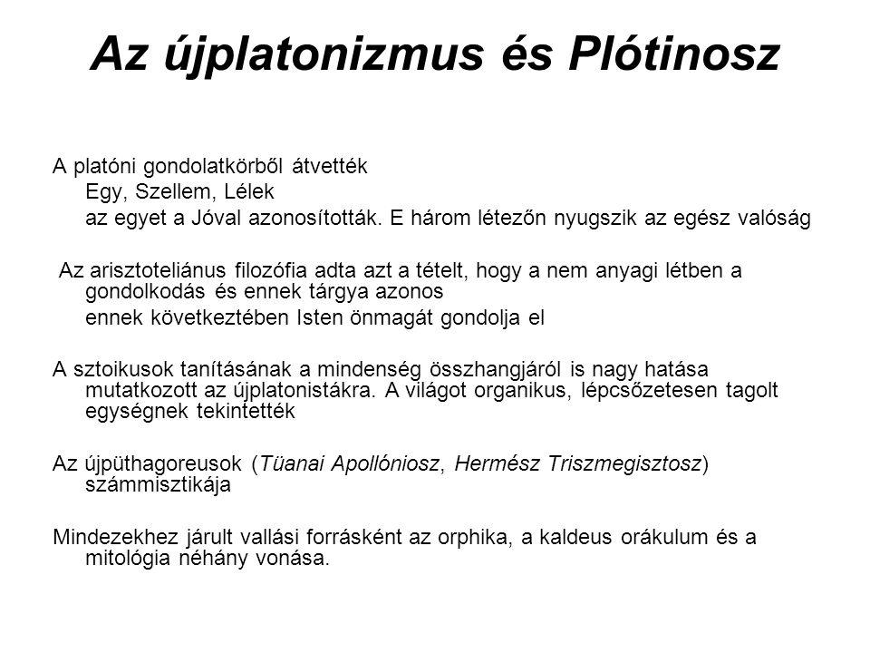 Az újplatonizmus és Plótinosz A platóni gondolatkörből átvették Egy, Szellem, Lélek az egyet a Jóval azonosították. E három létezőn nyugszik az egész