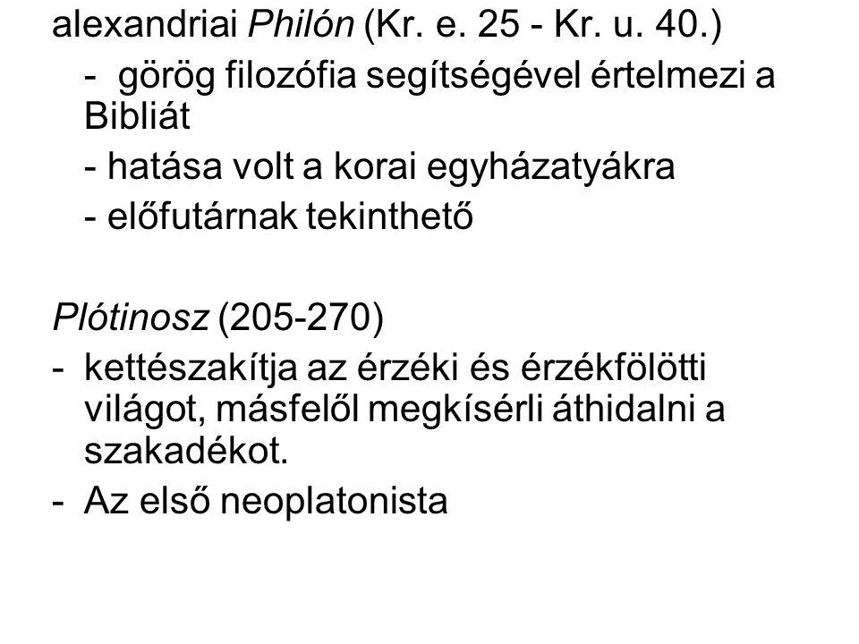 alexandriai Philón (Kr. e. 25 - Kr. u. 40.) - görög filozófia segítségével értelmezi a Bibliát - hatása volt a korai egyházatyákra - előfutárnak tekin
