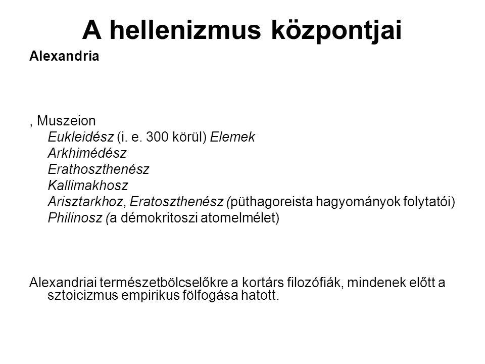 A hellenizmus központjai Alexandria, Muszeion Eukleidész (i. e. 300 körül) Elemek Arkhimédész Erathoszthenész Kallimakhosz Arisztarkhoz, Eratoszthenés