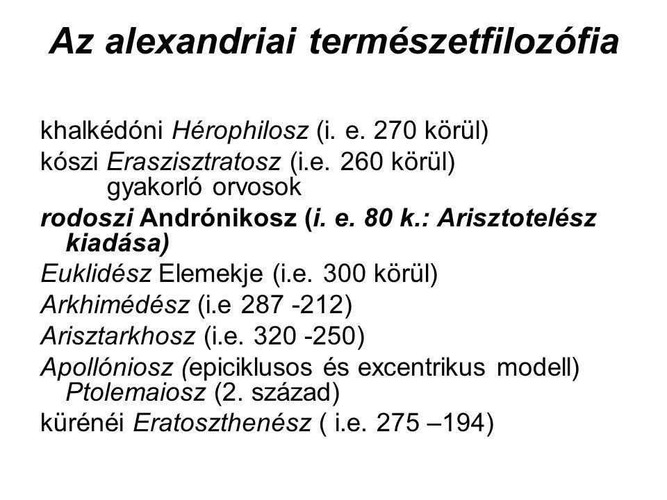 Az alexandriai természetfilozófia khalkédóni Hérophilosz (i. e. 270 körül) kószi Eraszisztratosz (i.e. 260 körül) gyakorló orvosok rodoszi Andrónikosz